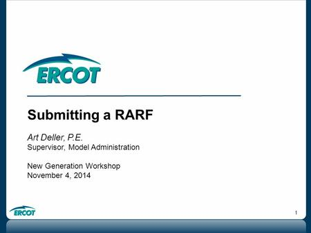 1 Submitting a RARF Art Deller, P.E. Supervisor, Model Administration New Generation Workshop November 4, 2014.