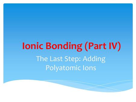 Ionic Bonding (Part IV)