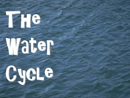 TheWaterCycle. How OLD is the water you drink? The water in your glass may have fallen from the sky as rain just last week, but the water itself has been.