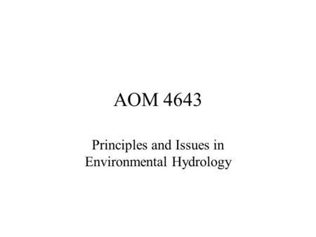 AOM 4643 Principles and Issues in Environmental Hydrology.