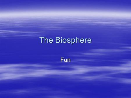 The Biosphere Fun. Interactions and Interdependence  Ecology: The scientific study of interactions among organisms and between organisms and their environment,