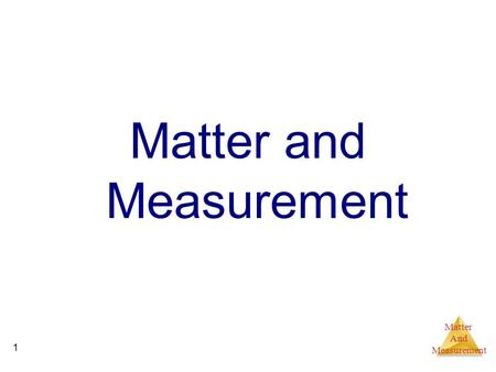 Matter And Measurement 1 Matter and Measurement. Matter And Measurement 2 Length The measure of how much space an object occupies; The basic unit of length,