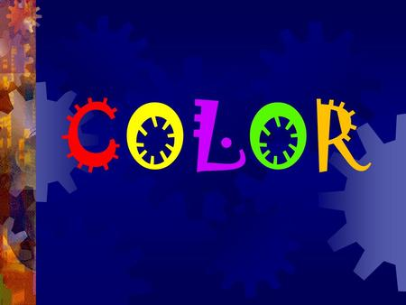 COLORCOLOR. Color is the product of light. Without light you have no color. The color wheel is divided up into primary (red, yellow, blue), secondary.