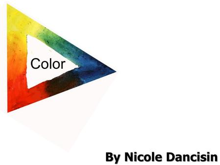Color By Nicole Dancisin. Primary Colors Red, Blue, and Yellow Used to create other colors.