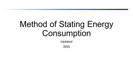 Method of Stating Energy Consumption Updated 2015.