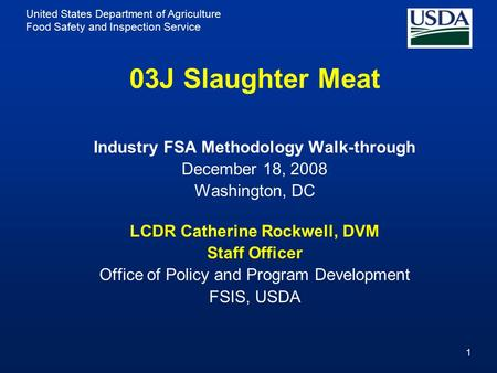 United States Department of Agriculture Food Safety and Inspection Service 1 03J Slaughter Meat Industry FSA Methodology Walk-through December 18, 2008.