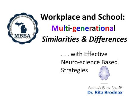 Workplace and School: Multi-generational Similarities & Differences... with Effective Neuro-science Based Strategies ©