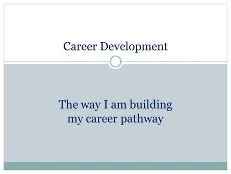 Career Development The way I am building my career pathway.