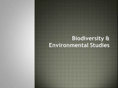 Biodiversity & Environmental Studies. Describing all the different forms and kinds of life in a specific area.