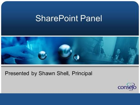 SharePoint Panel Presented by Shawn Shell, Principal.