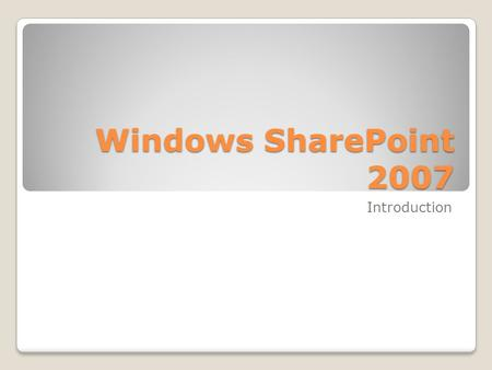 Windows SharePoint 2007 Introduction. What is Microsoft SharePoint 2007? Microsoft SharePoint 2007 is the central information sharing and collaboration.