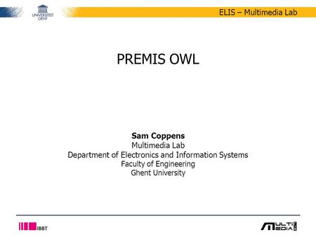 ELIS – Multimedia Lab PREMIS OWL Sam Coppens Multimedia Lab Department of Electronics and Information Systems Faculty of Engineering Ghent University.