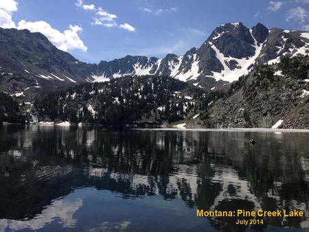 Montana: Pine Creek Lake July 2014. SUSTAINING QUALITY: MONTANA'S STORY Lab Accreditation Meeting San Diego, March 11 th.