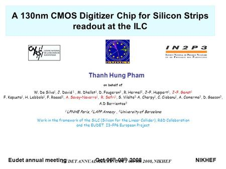 EUDET ANNUAL MEETING OCT 6th-8th 2008, NIKHEF A 130nm CMOS Digitizer Chip for Silicon Strips readout at the ILC on behalf of W. Da Silva 1, J. David 1,