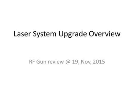 Laser System Upgrade Overview