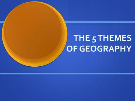 THE 5 THEMES OF GEOGRAPHY. THE FIVE THEMES OF GEOGRAPHY Location Location Place Place Human-Environment Interaction Human-Environment Interaction Movement.