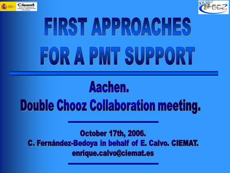 2 October 17 th, 2006. AACHEN. Double Chooz collaboration meeting. CIEMAT.