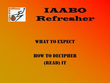 IAABO Refresher What to expect How to decipher (read) it.