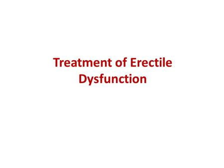 Treatment of Erectile Dysfunction. Erectile Dysfunction The persistent or recurrent inability to obtain or maintain an erection sufficient for sexual.