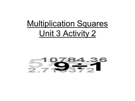 Multiplication Squares Unit 3 Activity 2. Multiplication Squares Resource Sheet 4 12345 678910 1112131415 1617181920 2122232425.