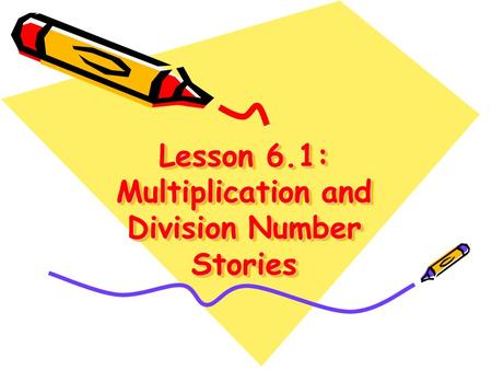 Lesson 6.1: Multiplication and Division Number Stories.