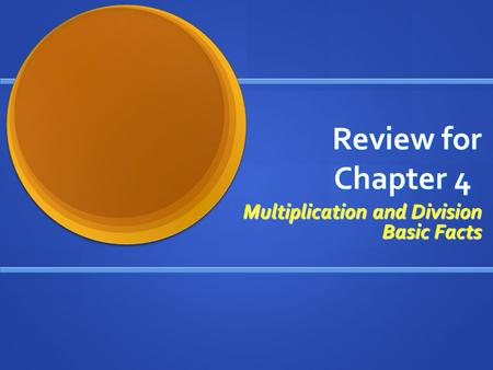 Review for Chapter 4 Multiplication and Division Basic Facts.