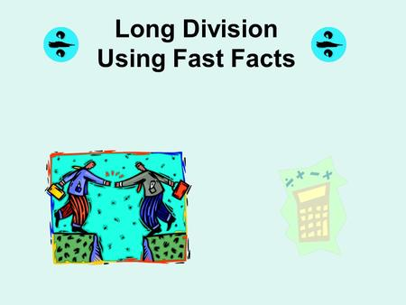 Long Division Using Fast Facts. Long Division as Fast Facts EQ: How can we divide LARGE numbers into groups using our multiplication facts?