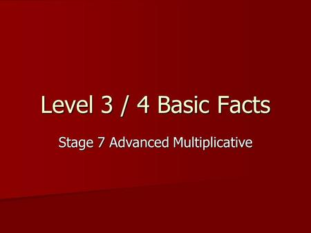 Level 3 / 4 Basic Facts Stage 7 Advanced Multiplicative.