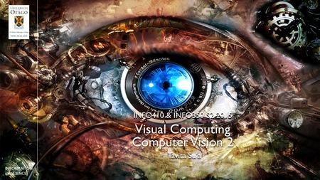 Computer Vision 2 Tavita Su'a INFO410 & INFO350 S2 2015 INFORMATION SCIENCE Visual Computing.