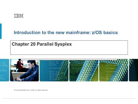 Introduction to the new mainframe: z/OS basics © Copyright IBM Corp., 2005. All rights reserved. Chapter 20 Parallel Sysplex.