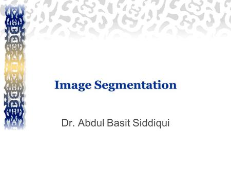 Image Segmentation Dr. Abdul Basit Siddiqui. Contents Today we will continue to look at the problem of segmentation, this time though in terms of thresholding.