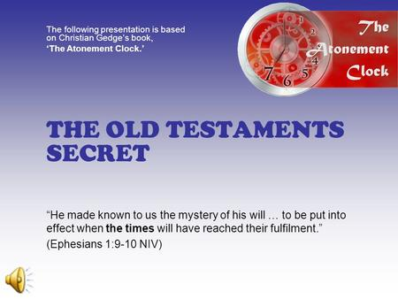 "THE OLD TESTAMENTS SECRET ""He made known to us the mystery of his will … to be put into effect when the times will have reached their fulfilment."" (Ephesians."