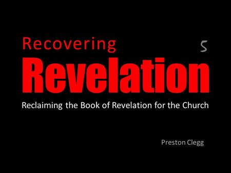 Revelation Preston Clegg Recovering Reclaiming the Book of Revelation for the Church 5.