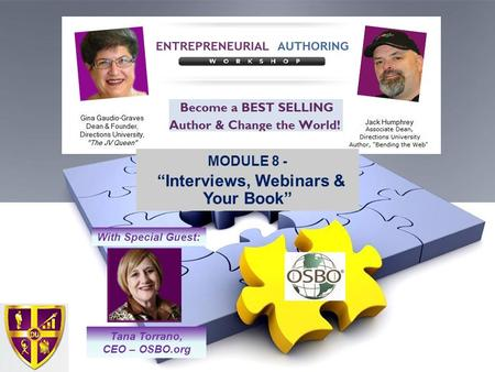 "MODULE 8 - ""Interviews, Webinars & Your Book"" Tana Torrano, CEO – OSBO.org With Special Guest:"
