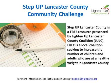 Step UP Lancaster County Community Challenge Step UP Lancaster County is a FREE resource presented by Lighten Up Lancaster County Coalition (LULC). LULC.