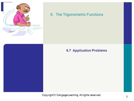 1 Copyright © Cengage Learning. All rights reserved. 6. The Trigonometric Functions 6.7 Application Problems.