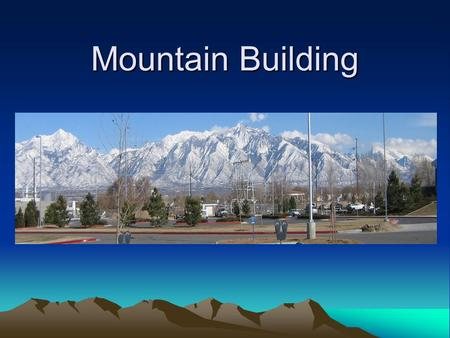 "Mountain Building. Mountains Most of Earth's crust is below the surface of the world's oceans (about 70%) The remaining portion is what we call ""land"""