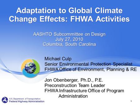 U.S. Department of Transportation Federal Highway Administration 1 Adaptation to Global Climate Change Effects: FHWA Activities AASHTO Subcommittee on.