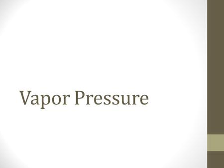 Vapor Pressure. Pressure of the vapor present when equilibrium is achieved between the rate of vaporization and the rate of condensation. At the boiling.