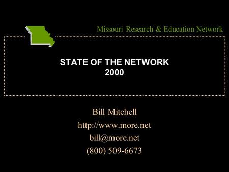 STATE OF THE NETWORK 2000 Bill Mitchell  (800) 509-6673 Missouri Research & Education Network.