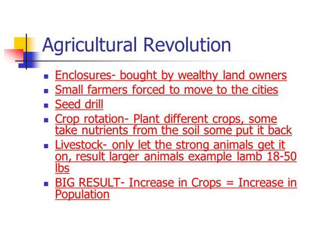 Agricultural Revolution Enclosures- bought by wealthy land owners Small farmers forced to move to the cities Seed drill Crop rotation- Plant different.