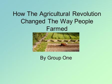 How The Agricultural Revolution Changed The Way People Farmed