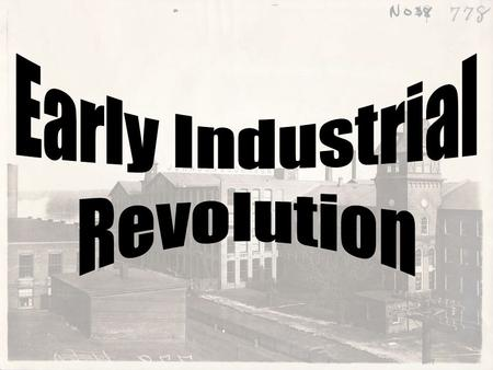 Industrial Revolution was a period of great technological and industrial development. WHY? –Plenty of natural resources. –Need for cheap goods.