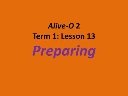 Alive-O 2 Term 1: Lesson 13 Preparing. Two Cousins Mary and Elizabeth were cousins. They both had very good news. Mary and Elizabeth were going to have.