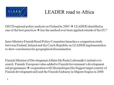 LEADER road to Africa 1 OECD regional policy analysis on Finland in 2005  LEADER identified as one of the best practices  has the method ever been applied.