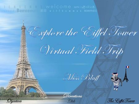 ObjectivesThe Eiffel Tower Directions Click The Eiffel Tower is an iron tower built on the Champ de Mars beside the River Seine in Paris The tower.
