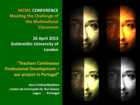 "MCMC CONFERENCE Meeting the Challenge of the Multicultural Classroom 26 April 2013 Goldsmiths University of London ""Teachers Continuous Professional Development."