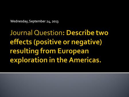 Wednesday, September 24, 2013.  We will be using several resources in order to answer the journal question and to have a better understanding of European.