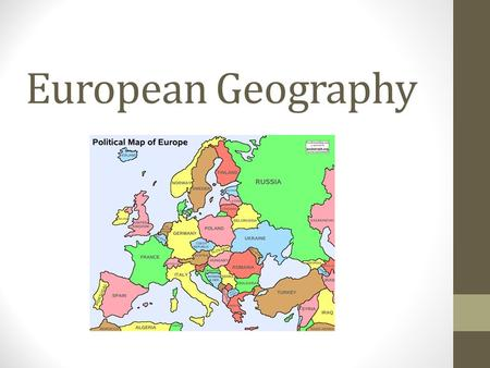 European Geography. What are the major physical features of Europe? What are the major countries of Europe? How do the factors of climate, access to water.