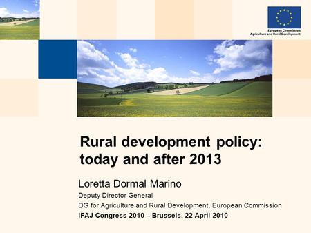 Loretta Dormal Marino Deputy Director General DG for Agriculture and Rural Development, European Commission IFAJ Congress 2010 – Brussels, 22 April 2010.